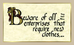Beware of all enterprises requiring new clothes.