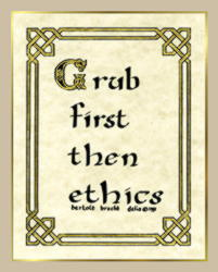Grub first; then ethics.